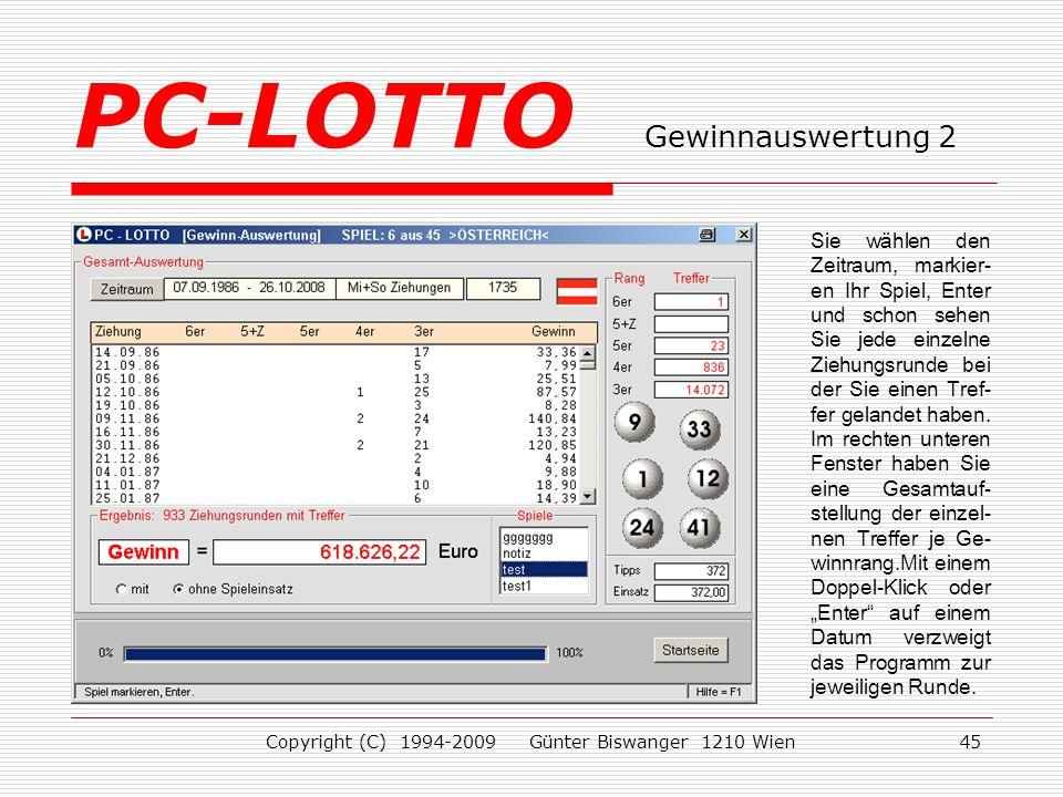 Copyright (C) 1994-2009 Günter Biswanger 1210 Wien45 Sie wählen den Zeitraum, markier- en Ihr Spiel, Enter und schon sehen Sie jede einzelne Ziehungsrunde bei der Sie einen Tref- fer gelandet haben.