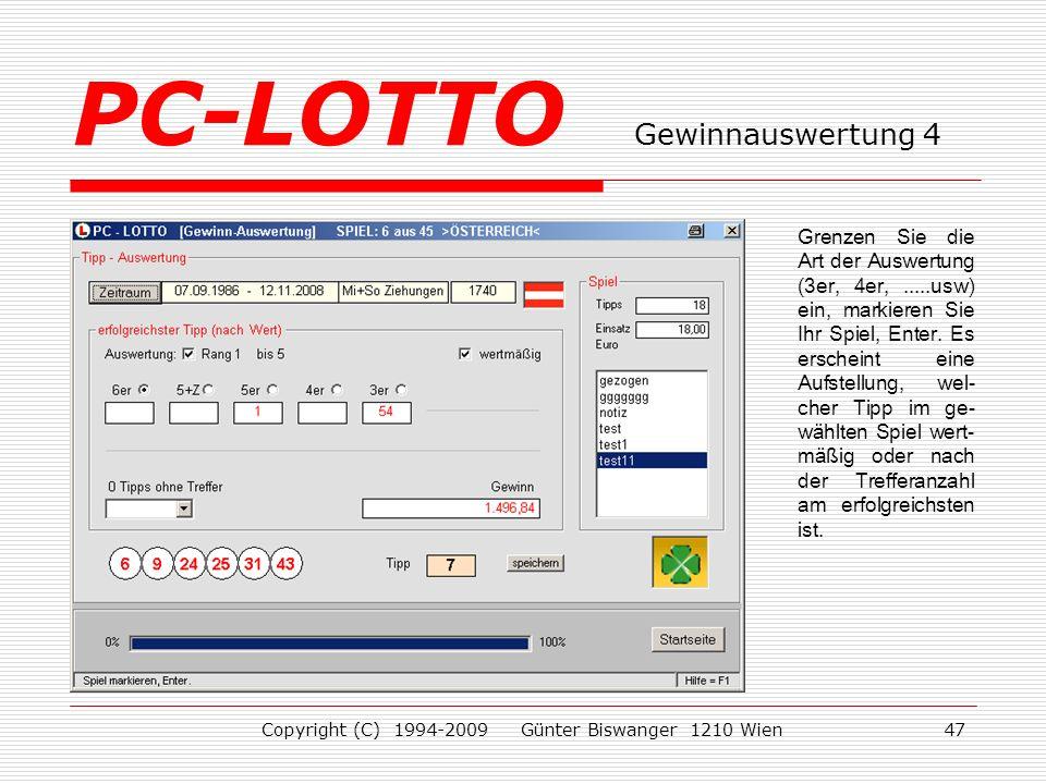 Copyright (C) 1994-2009 Günter Biswanger 1210 Wien47 Grenzen Sie die Art der Auswertung (3er, 4er,.....usw) ein, markieren Sie Ihr Spiel, Enter.