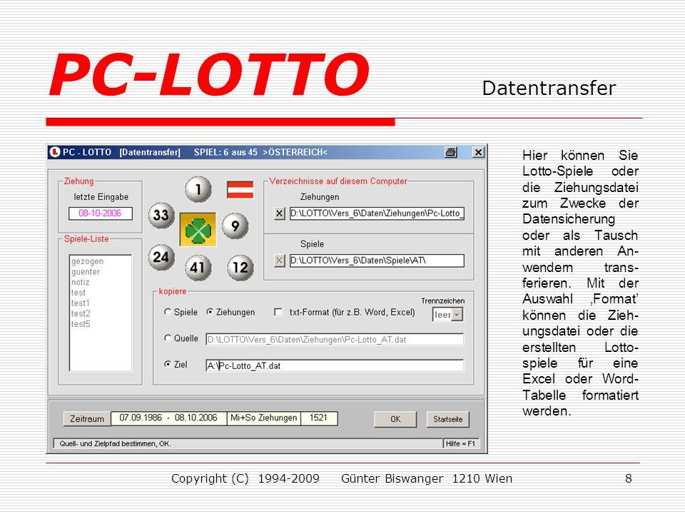 Copyright (C) 1994-2009 Günter Biswanger 1210 Wien8 Hier können Sie Lotto-Spiele oder die Ziehungsdatei zum Zwecke der Datensicherung oder als Tausch mit anderen An- wendern trans- ferieren.