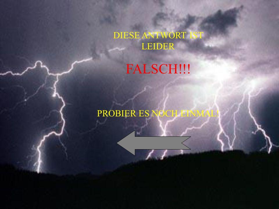 DIESE ANTWORT IST LEIDER FALSCH!!! PROBIER ES NOCH EINMAL!