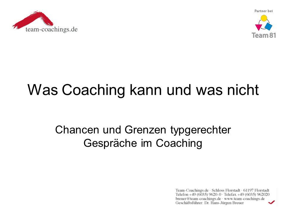 Was Coaching kann und was nicht Chancen und Grenzen typgerechter Gespräche im Coaching