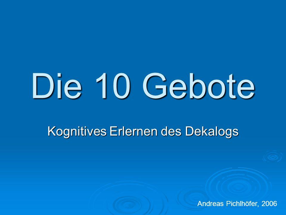 Die 10 Gebote Kognitives Erlernen des Dekalogs Andreas Pichlhöfer, 2006