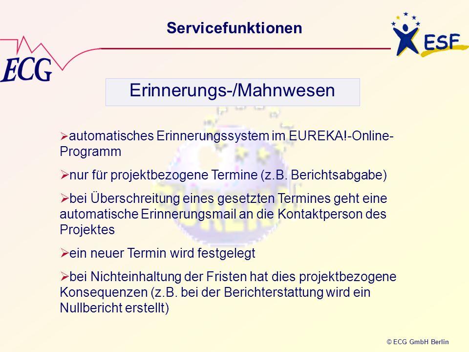 © ECG GmbH Berlin Servicefunktionen automatisches Erinnerungssystem im EUREKA!-Online- Programm nur für projektbezogene Termine (z.B. Berichtsabgabe)