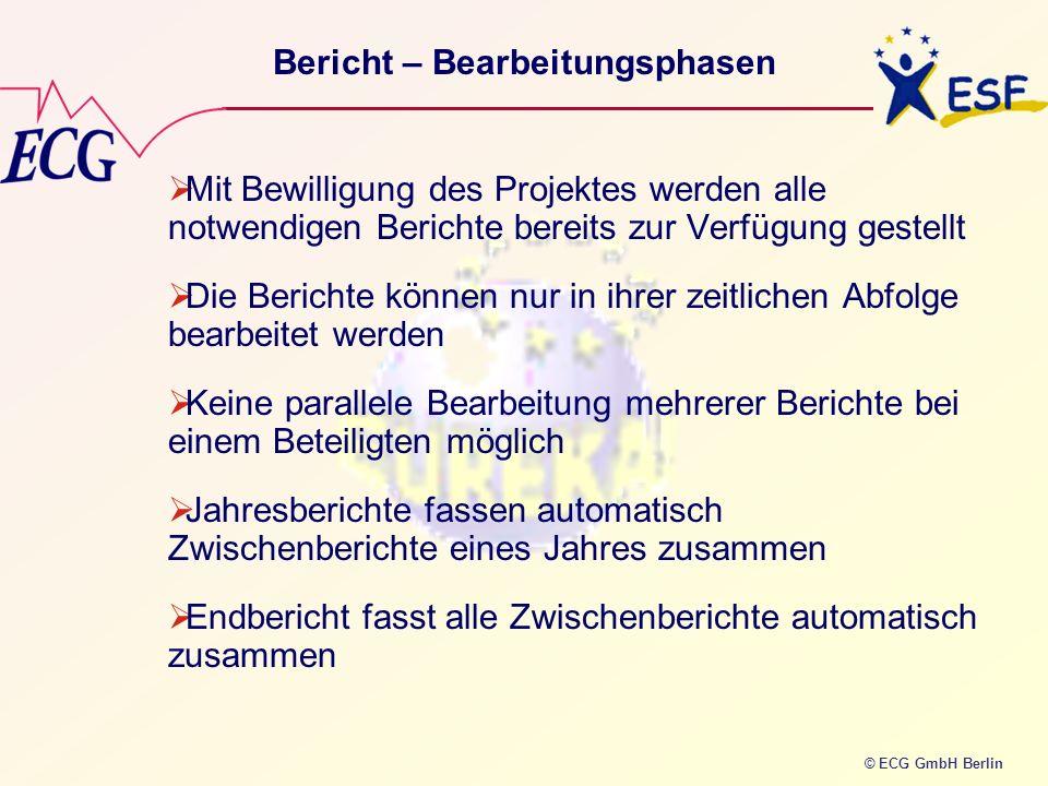 © ECG GmbH Berlin Bericht – Bearbeitungsphasen Mit Bewilligung des Projektes werden alle notwendigen Berichte bereits zur Verfügung gestellt Die Beric