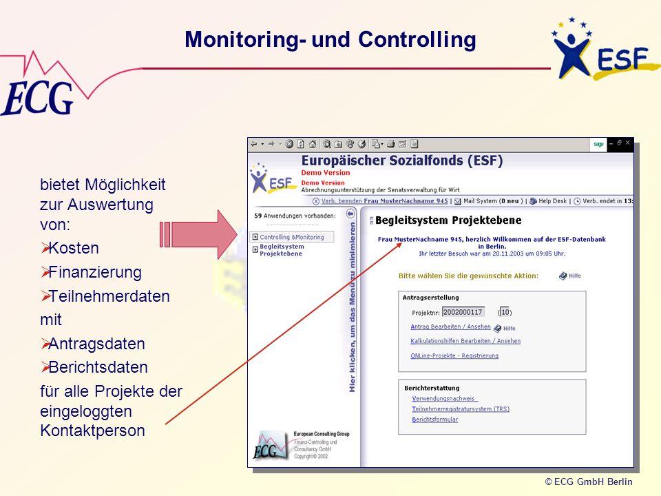 © ECG GmbH Berlin Monitoring- und Controlling bietet Möglichkeit zur Auswertung von: Kosten Finanzierung Teilnehmerdaten mit Antragsdaten Berichtsdate