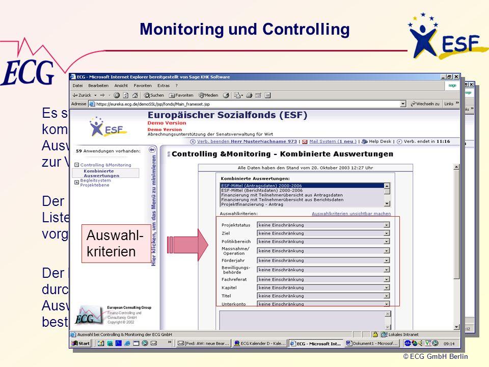 © ECG GmbH Berlin Es stehen kombinierbare Auswertungen zur Verfügung Der Listenaufbau ist vorgegeben Der Inhalt wird durch Auswahlkriterien bestimmt M