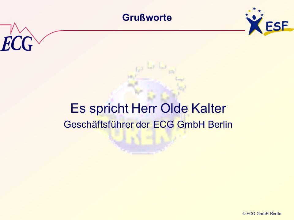 © ECG GmbH Berlin Grußworte Es spricht Herr Olde Kalter Geschäftsführer der ECG GmbH Berlin