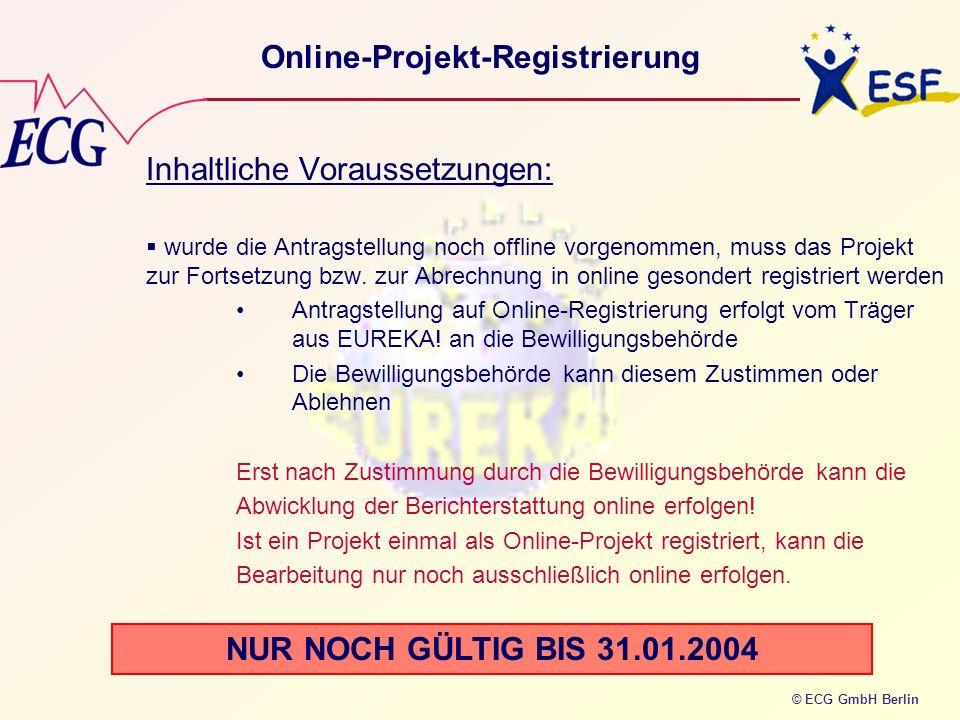 © ECG GmbH Berlin Online-Projekt-Registrierung Inhaltliche Voraussetzungen: wurde die Antragstellung noch offline vorgenommen, muss das Projekt zur Fo