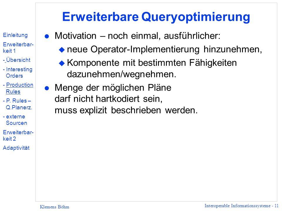 Interoperable Informationssysteme - 11 Klemens Böhm Erweiterbare Queryoptimierung l Motivation – noch einmal, ausführlicher: u neue Operator-Implement