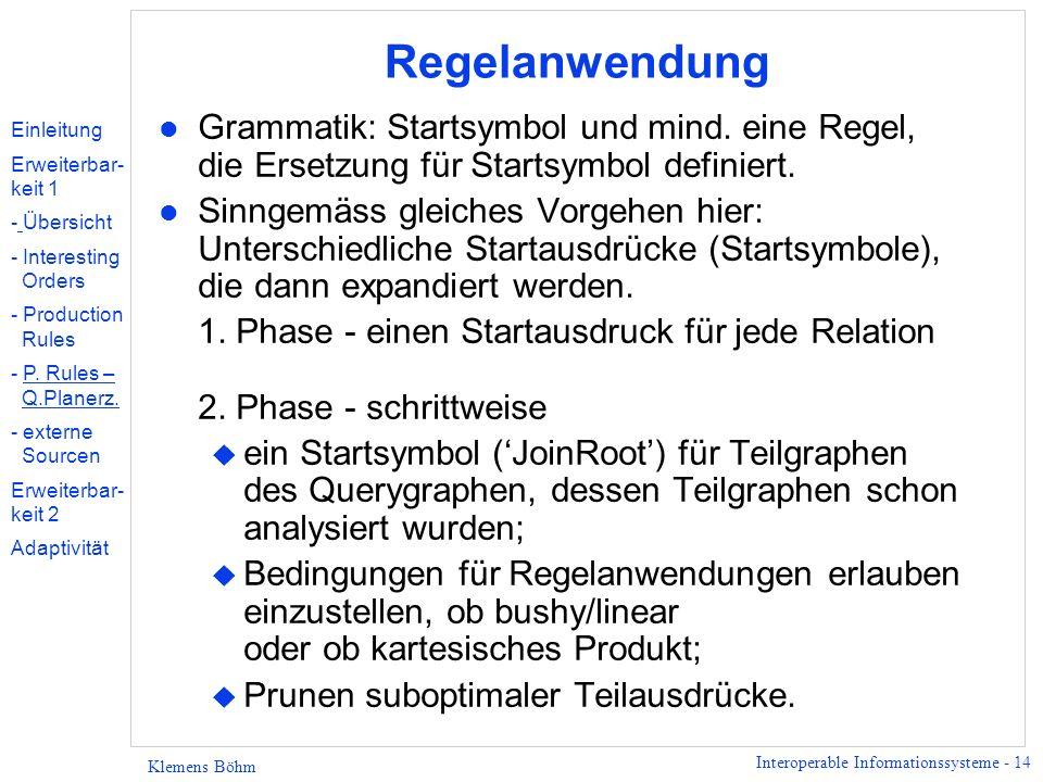 Interoperable Informationssysteme - 14 Klemens Böhm Regelanwendung l Grammatik: Startsymbol und mind. eine Regel, die Ersetzung für Startsymbol defini
