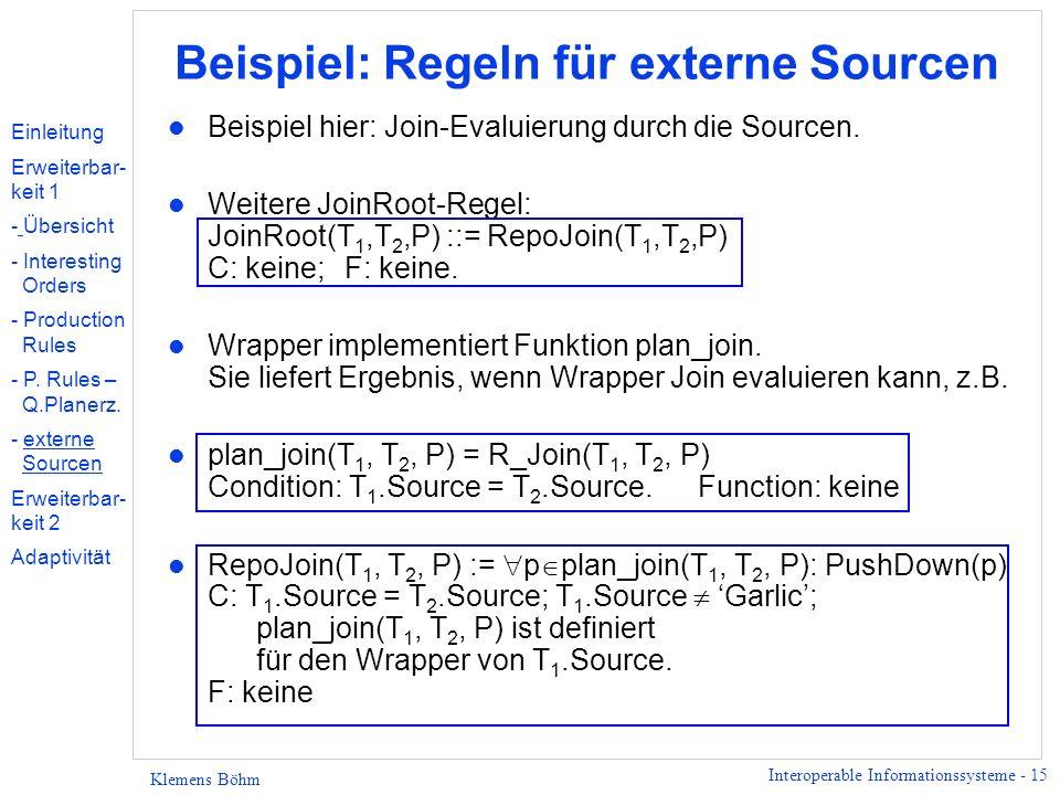 Interoperable Informationssysteme - 15 Klemens Böhm Beispiel: Regeln für externe Sourcen l Beispiel hier: Join-Evaluierung durch die Sourcen. l Weiter