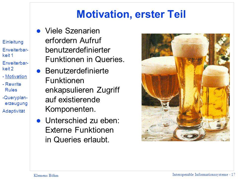 Interoperable Informationssysteme - 17 Klemens Böhm Motivation, erster Teil l Viele Szenarien erfordern Aufruf benutzerdefinierter Funktionen in Queri