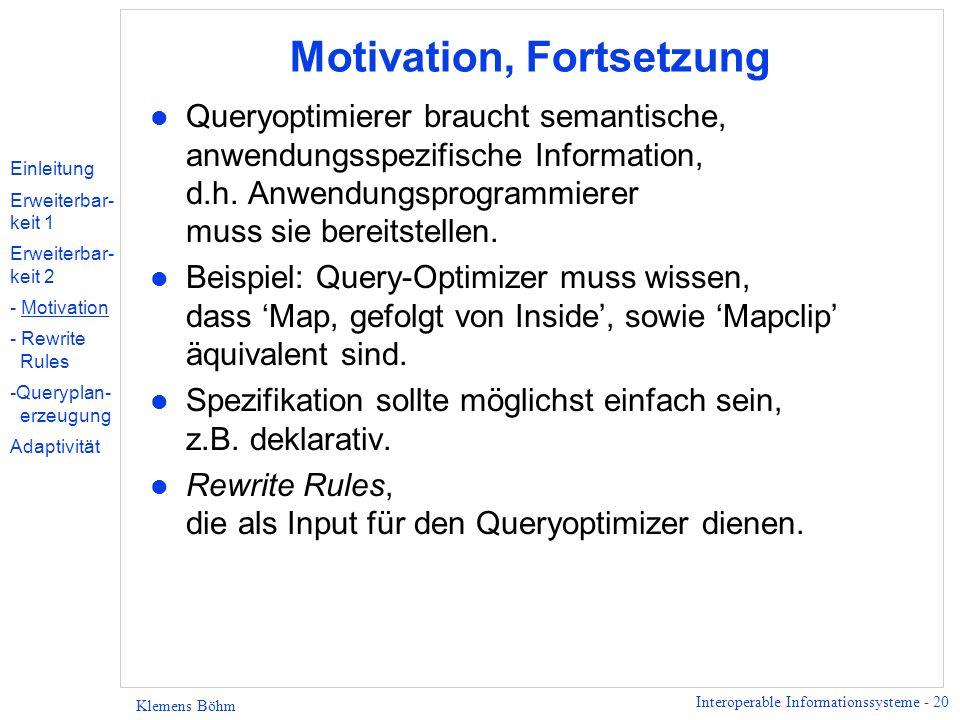 Interoperable Informationssysteme - 20 Klemens Böhm Motivation, Fortsetzung l Queryoptimierer braucht semantische, anwendungsspezifische Information,