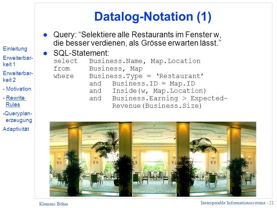 Interoperable Informationssysteme - 21 Klemens Böhm Datalog-Notation (1) l Query: Selektiere alle Restaurants im Fenster w, die besser verdienen, als