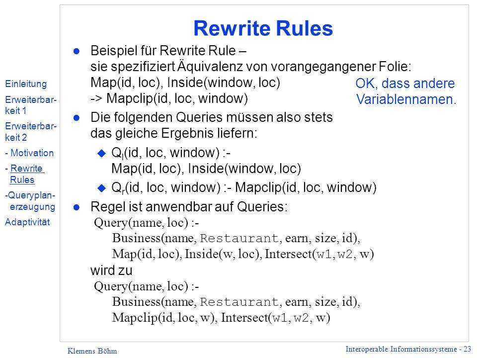 Interoperable Informationssysteme - 23 Klemens Böhm Rewrite Rules l Beispiel für Rewrite Rule – sie spezifiziert Äquivalenz von vorangegangener Folie: