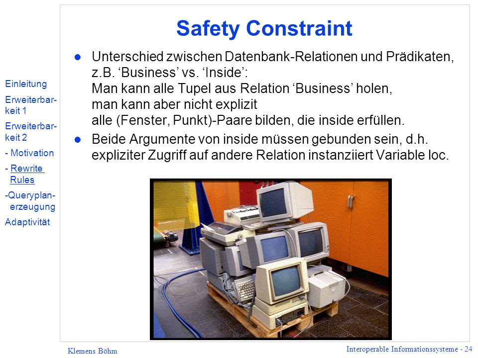 Interoperable Informationssysteme - 24 Klemens Böhm Safety Constraint l Unterschied zwischen Datenbank-Relationen und Prädikaten, z.B.
