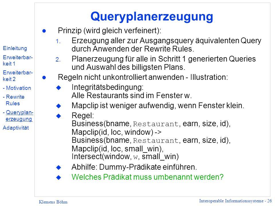Interoperable Informationssysteme - 26 Klemens Böhm Queryplanerzeugung l Prinzip (wird gleich verfeinert): 1. Erzeugung aller zur Ausgangsquery äquiva