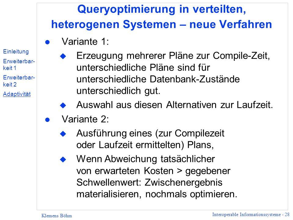 Interoperable Informationssysteme - 28 Klemens Böhm Queryoptimierung in verteilten, heterogenen Systemen – neue Verfahren l Variante 1: u Erzeugung me