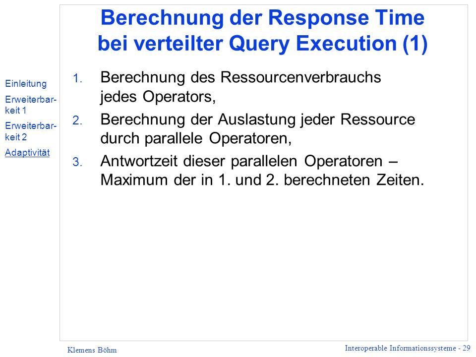 Interoperable Informationssysteme - 29 Klemens Böhm Berechnung der Response Time bei verteilter Query Execution (1) 1. Berechnung des Ressourcenverbra