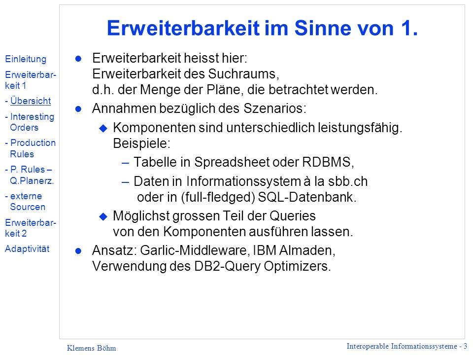 Interoperable Informationssysteme - 3 Klemens Böhm Erweiterbarkeit im Sinne von 1. l Erweiterbarkeit heisst hier: Erweiterbarkeit des Suchraums, d.h.