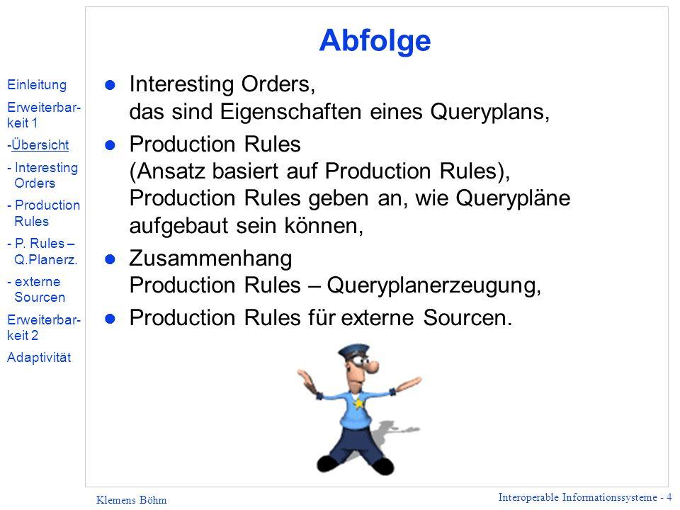 Interoperable Informationssysteme - 4 Klemens Böhm Abfolge l Interesting Orders, das sind Eigenschaften eines Queryplans, l Production Rules (Ansatz b