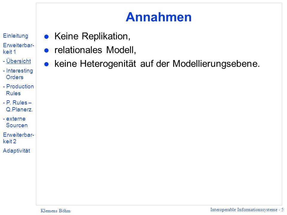 Interoperable Informationssysteme - 5 Klemens Böhm Annahmen l Keine Replikation, l relationales Modell, l keine Heterogenität auf der Modellierungsebe