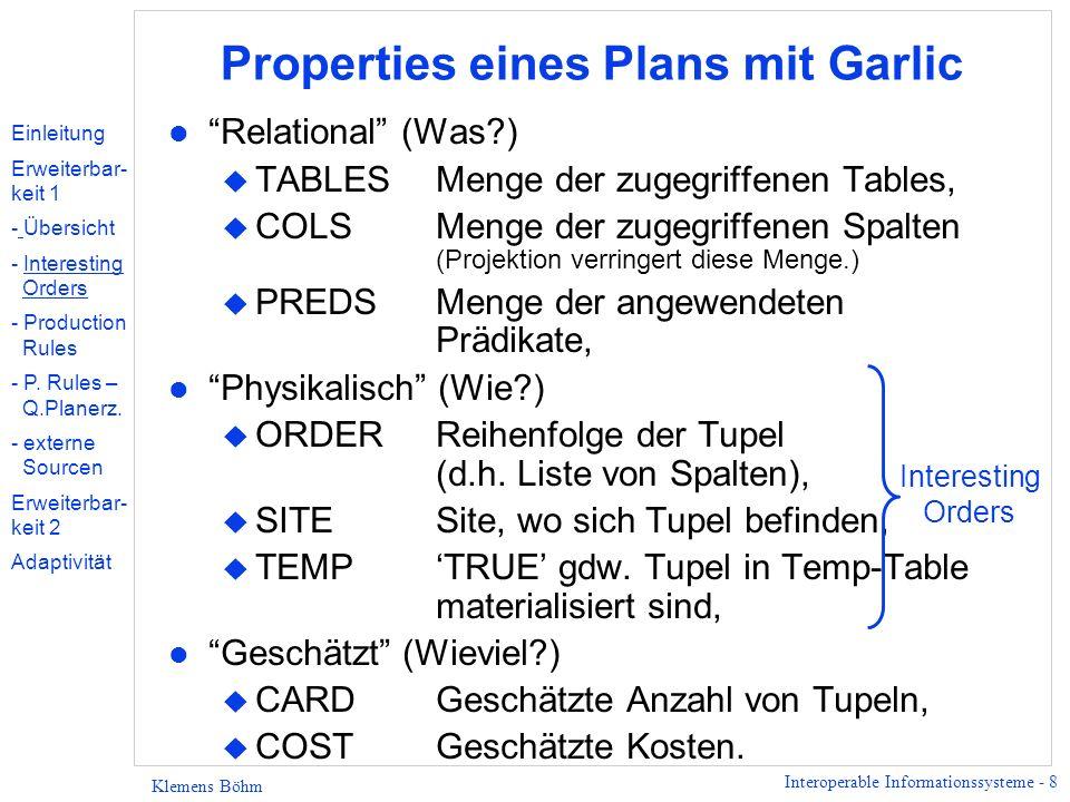 Interoperable Informationssysteme - 8 Klemens Böhm Properties eines Plans mit Garlic l Relational (Was?) u TABLESMenge der zugegriffenen Tables, u COL