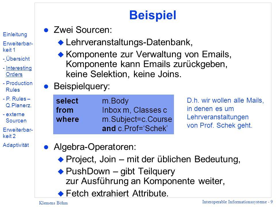 Interoperable Informationssysteme - 9 Klemens Böhm Beispiel l Zwei Sourcen: u Lehrveranstaltungs-Datenbank, u Komponente zur Verwaltung von Emails, Ko