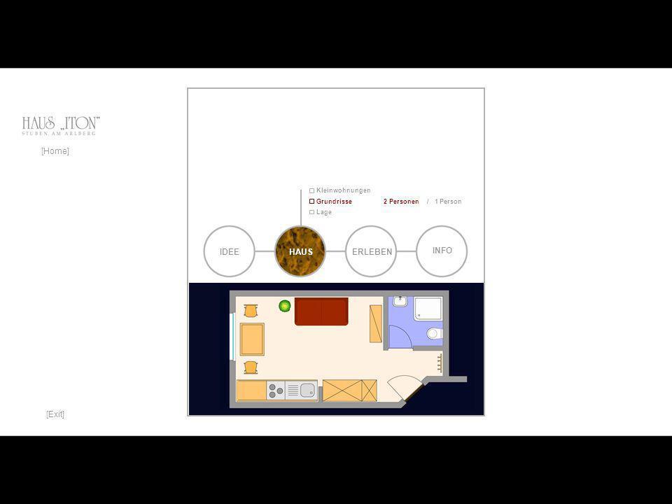 Lage Kleinwohnungen [Home] Grundrisse2 Personen/ 1 Person Für weitere Details stehen Ihnen 2 Wohnungspläne zur Verfügung: IDEEERLEBEN INFO HAUS [Exit]