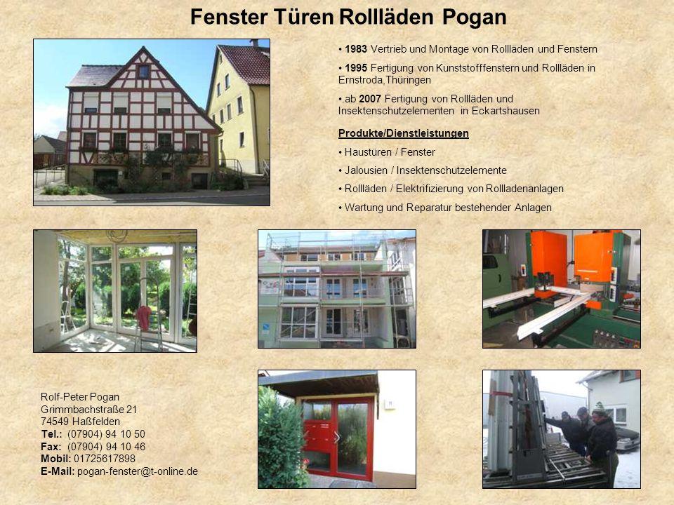 Fenster Türen Rollläden Pogan Rolf-Peter Pogan Grimmbachstraße 21 74549 Haßfelden Tel.: (07904) 94 10 50 Fax: (07904) 94 10 46 Mobil: 01725617898 E-Ma