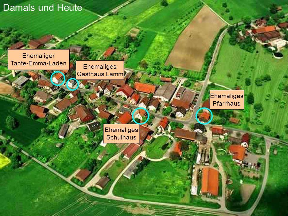 Damals und Heute Ehemaliges Pfarrhaus Ehemaliger Tante-Emma-Laden Ehemaliges Gasthaus Lamm Ehemaliges Schulhaus