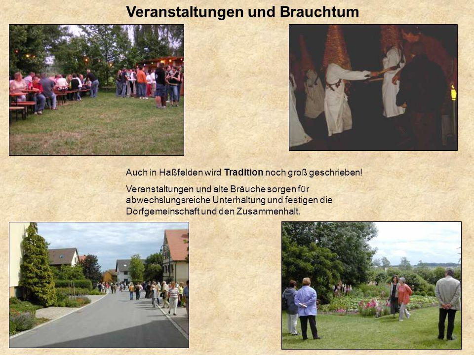 Veranstaltungen und Brauchtum Auch in Haßfelden wird Tradition noch groß geschrieben! Veranstaltungen und alte Bräuche sorgen für abwechslungsreiche U