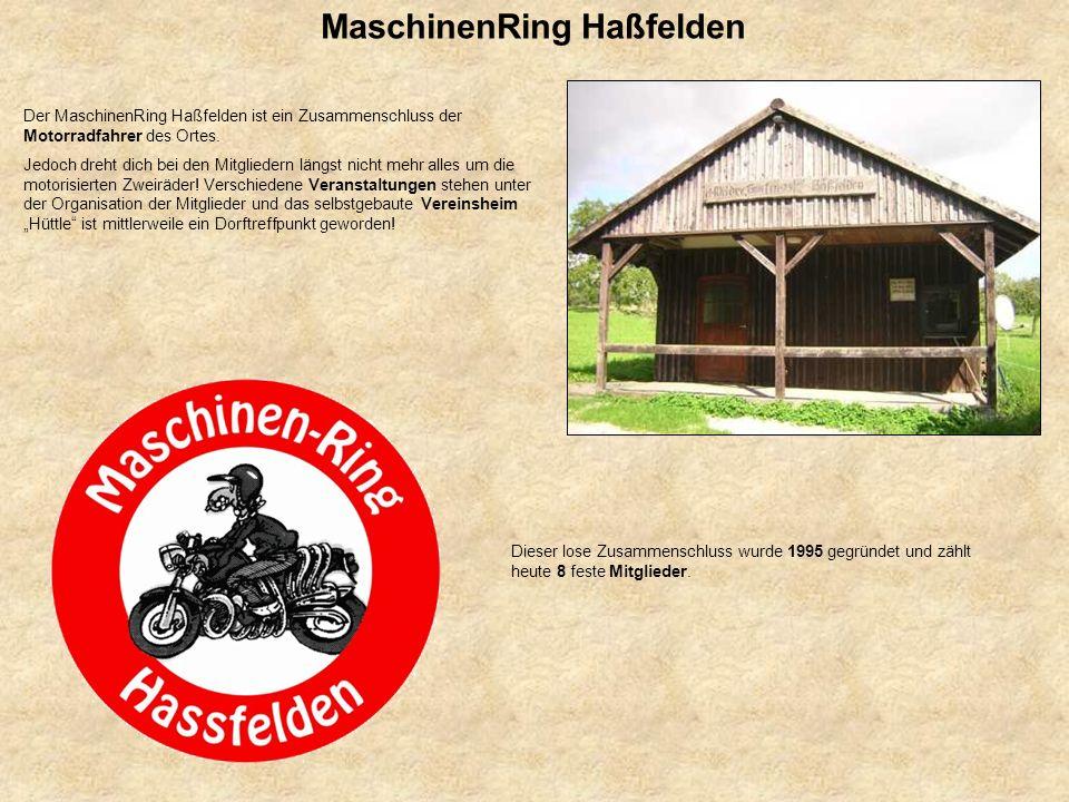 MaschinenRing Haßfelden Der MaschinenRing Haßfelden ist ein Zusammenschluss der Motorradfahrer des Ortes. Jedoch dreht dich bei den Mitgliedern längst
