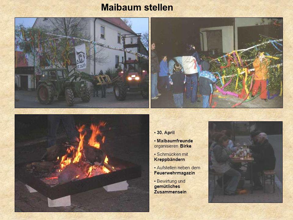 Maibaum stellen 30. April Maibaumfreunde organisieren Birke Schmücken mit Kreppbändern Aufstellen neben dem Feuerwehrmagazin Bewirtung und gemütliches