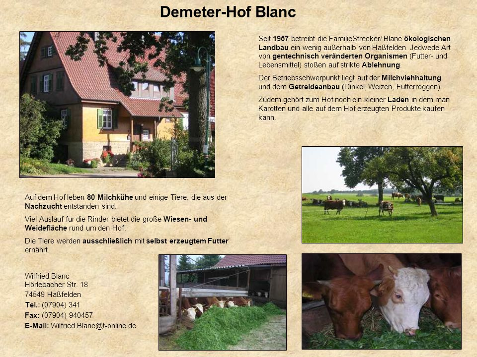 Demeter-Hof Blanc Seit 1957 betreibt die FamilieStrecker/ Blanc ökologischen Landbau ein wenig außerhalb von Haßfelden. Jedwede Art von gentechnisch v