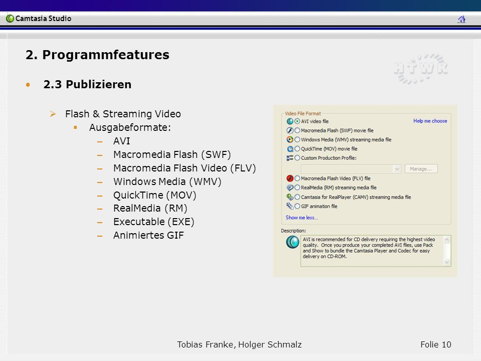 Camtasia Studio Tobias Franke, Holger Schmalz Folie 10 2. Programmfeatures 2.3 Publizieren Flash & Streaming Video Ausgabeformate: – AVI – Macromedia