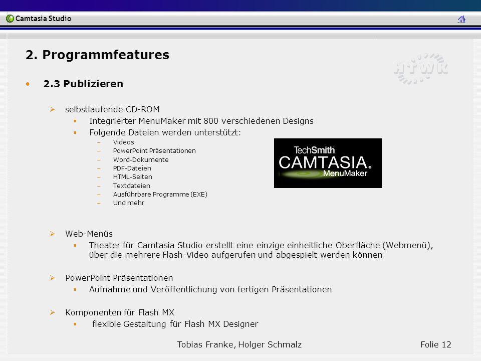 Camtasia Studio Tobias Franke, Holger Schmalz Folie 12 2. Programmfeatures 2.3 Publizieren selbstlaufende CD-ROM Integrierter MenuMaker mit 800 versch