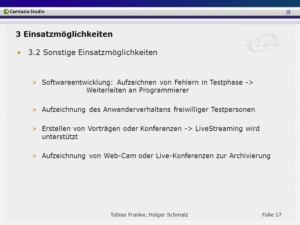 Camtasia Studio Tobias Franke, Holger Schmalz Folie 17 3.2 Sonstige Einsatzmöglichkeiten Softwareentwicklung: Aufzeichnen von Fehlern in Testphase ->
