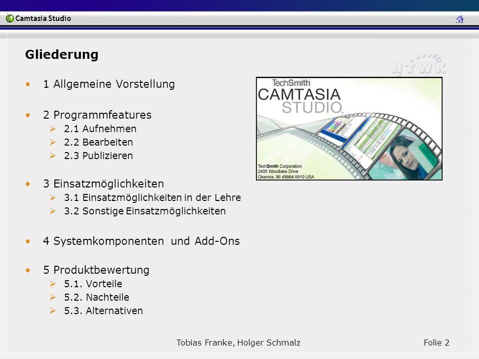 Camtasia Studio Tobias Franke, Holger Schmalz Folie 2 Gliederung 1 Allgemeine Vorstellung 2 Programmfeatures 2.1 Aufnehmen 2.2 Bearbeiten 2.3 Publizie