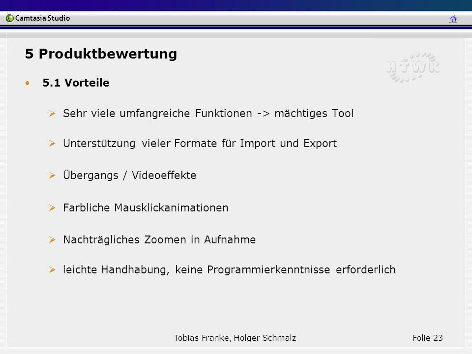 Camtasia Studio Tobias Franke, Holger Schmalz Folie 23 5.1 Vorteile Sehr viele umfangreiche Funktionen -> mächtiges Tool Unterstützung vieler Formate