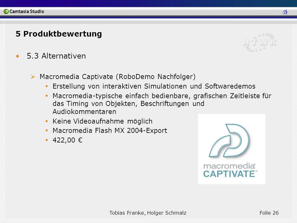 Camtasia Studio Tobias Franke, Holger Schmalz Folie 26 5.3 Alternativen Macromedia Captivate (RoboDemo Nachfolger) Erstellung von interaktiven Simulat
