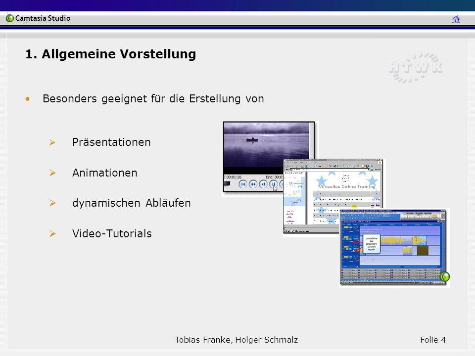 Camtasia Studio Tobias Franke, Holger Schmalz Folie 4 1. Allgemeine Vorstellung Besonders geeignet für die Erstellung von Präsentationen Animationen d