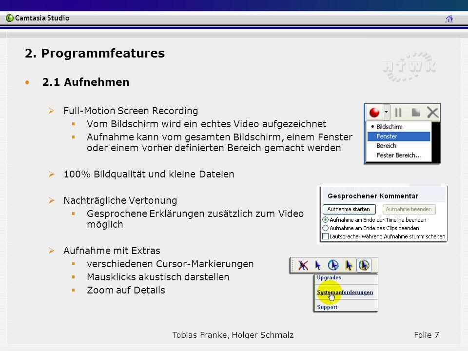 Camtasia Studio Tobias Franke, Holger Schmalz Folie 7 2. Programmfeatures 2.1 Aufnehmen Full-Motion Screen Recording Vom Bildschirm wird ein echtes Vi