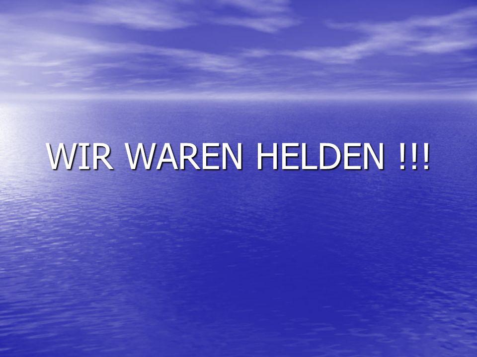 WIR WAREN HELDEN !!!