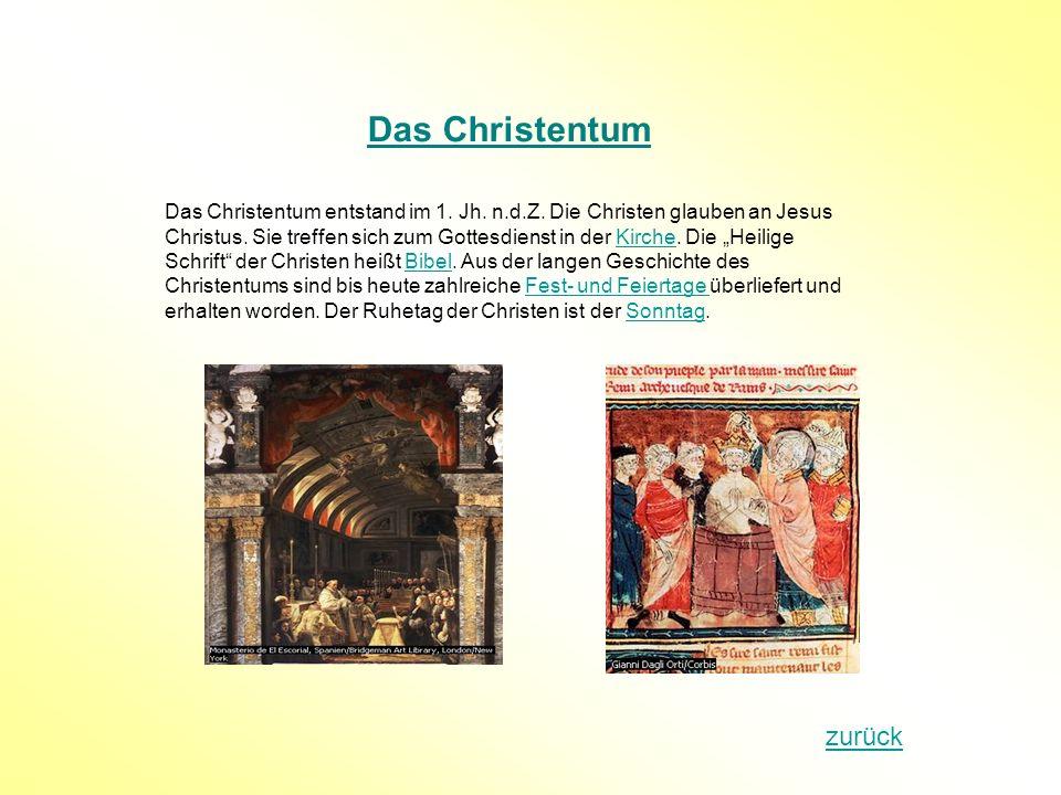 Das Christentum Das Christentum entstand im 1. Jh. n.d.Z. Die Christen glauben an Jesus Christus. Sie treffen sich zum Gottesdienst in der Kirche. Die
