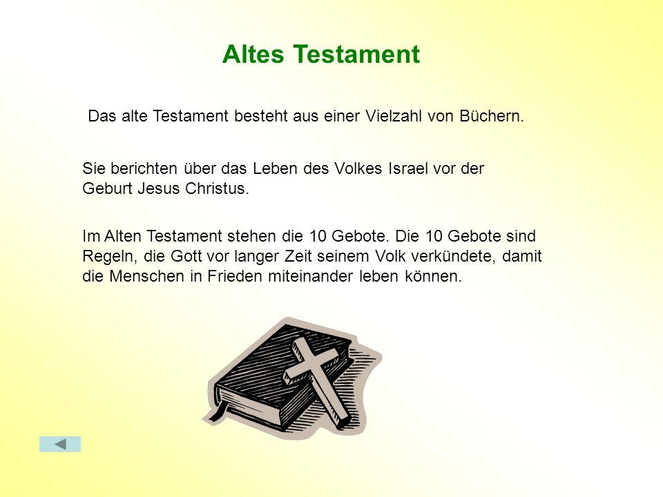 Altes Testament Das alte Testament besteht aus einer Vielzahl von Büchern. Sie berichten über das Leben des Volkes Israel vor der Geburt Jesus Christu