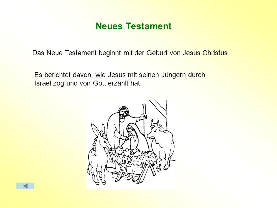 Neues Testament Das Neue Testament beginnt mit der Geburt von Jesus Christus. Es berichtet davon, wie Jesus mit seinen Jüngern durch Israel zog und vo