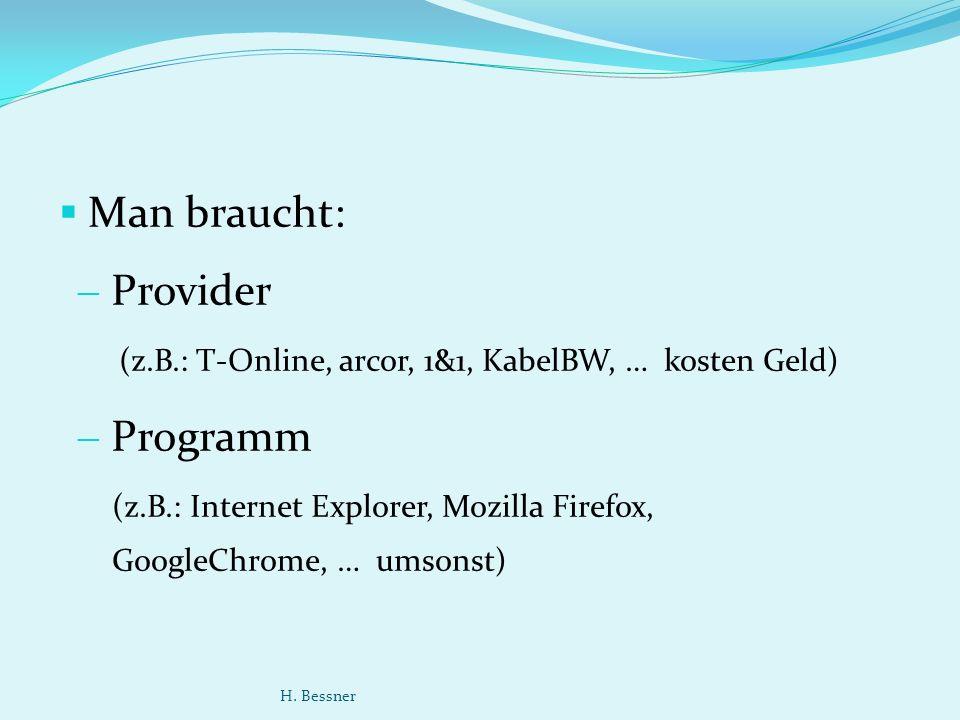 Man braucht: Provider (z.B.: T-Online, arcor, 1&1, KabelBW, … kosten Geld) Programm (z.B.: Internet Explorer, Mozilla Firefox, GoogleChrome, … umsonst) H.
