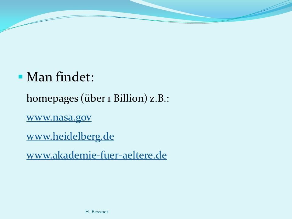 Man findet: homepages (über 1 Billion) z.B.: H.