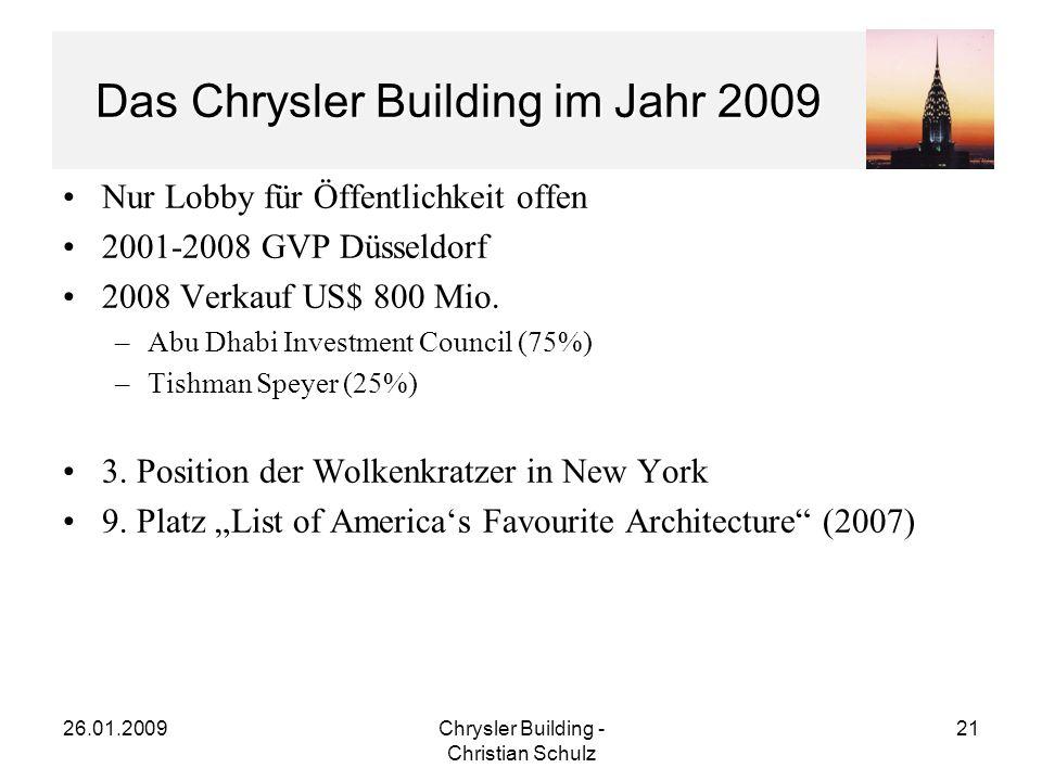 26.01.2009Chrysler Building - Christian Schulz 21 Das Chrysler Building im Jahr 2009 Nur Lobby für Öffentlichkeit offen 2001-2008 GVP Düsseldorf 2008 Verkauf US$ 800 Mio.